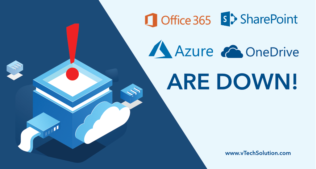 Microsoft Azure Office 365 Sharepoint Onedrive And More Are Down Vtech Solution Inc